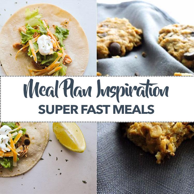 Meal Plan Inspiration Super Fast Meals