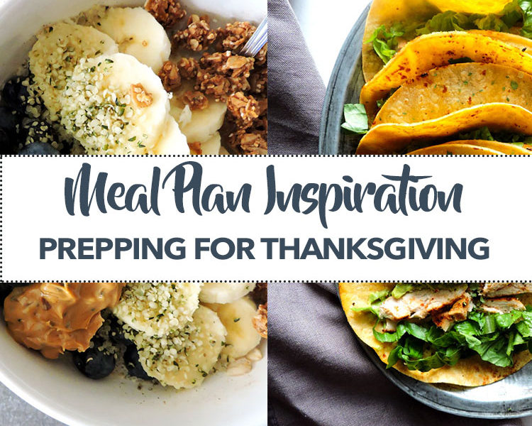 Meal Plan Inspiration- Prepping for Thanksgiving