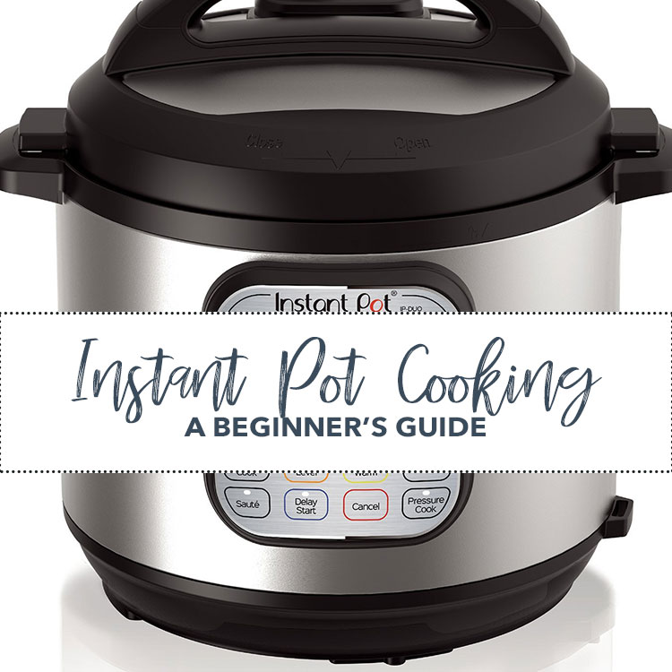 Instant Pot Cooking- A Beginners Guide
